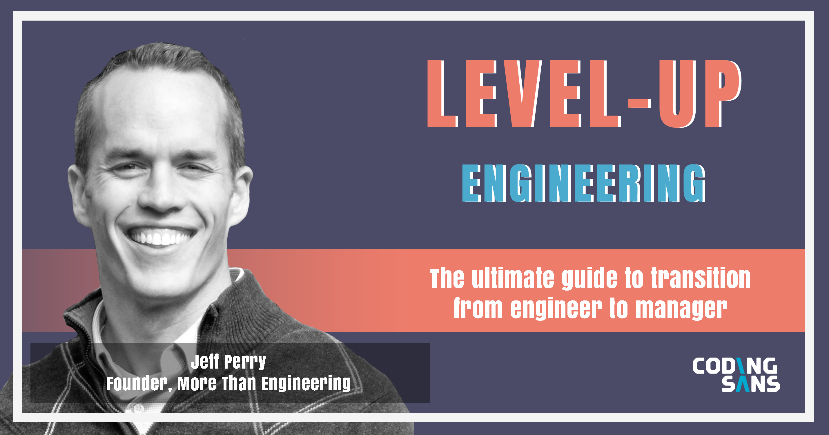 Engineer Become Manager Jeff Perry Level Up Engineering Podcast