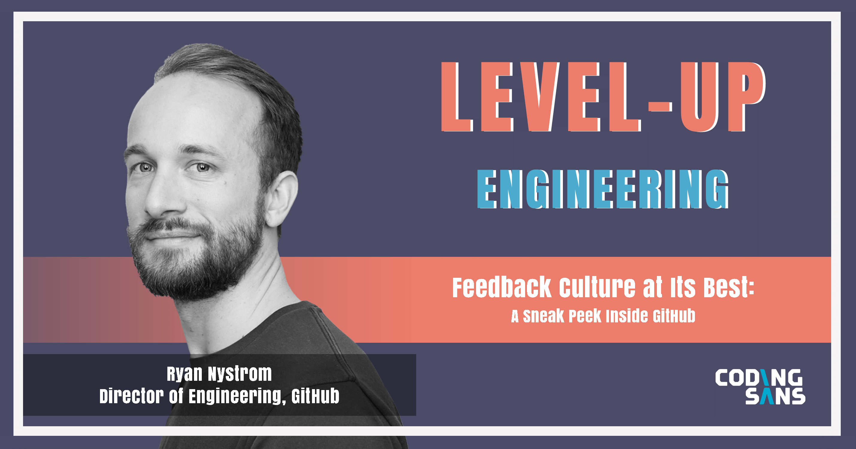 Feedback Culture Github Level Up Engineering Podcast Ryan Nystrom