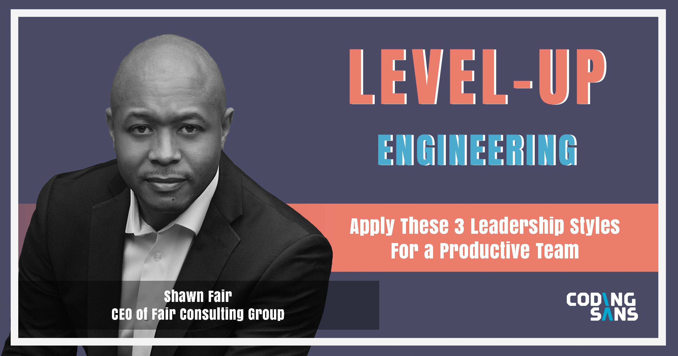 Leadership Styles Level Up Engineering Shawn Fair