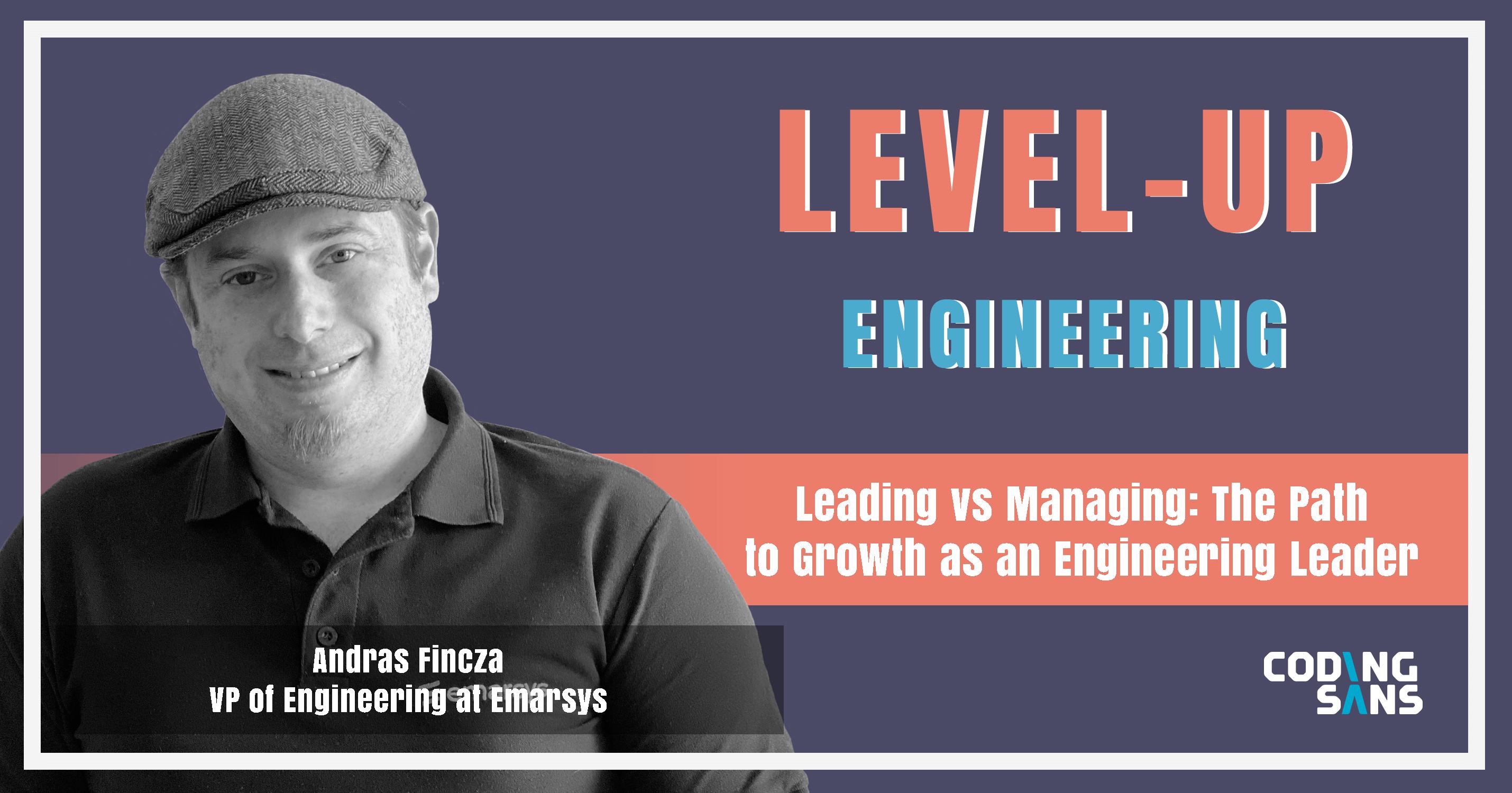 Leading Vs Managing Andras Fincza Level Up Engineering Podcast