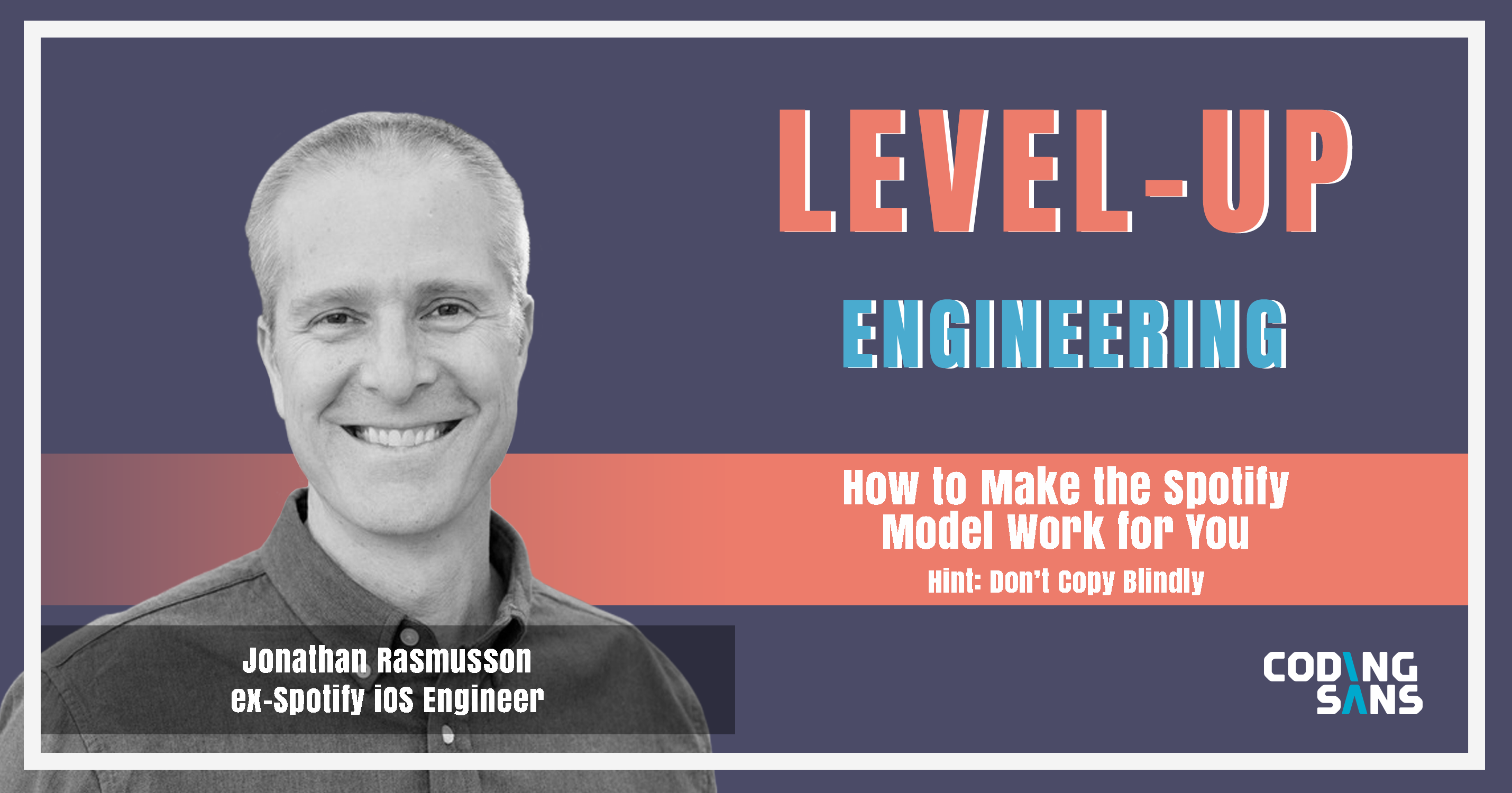 Spotify Model Level Up Engineering Podcast With Jonathan Rasmusson