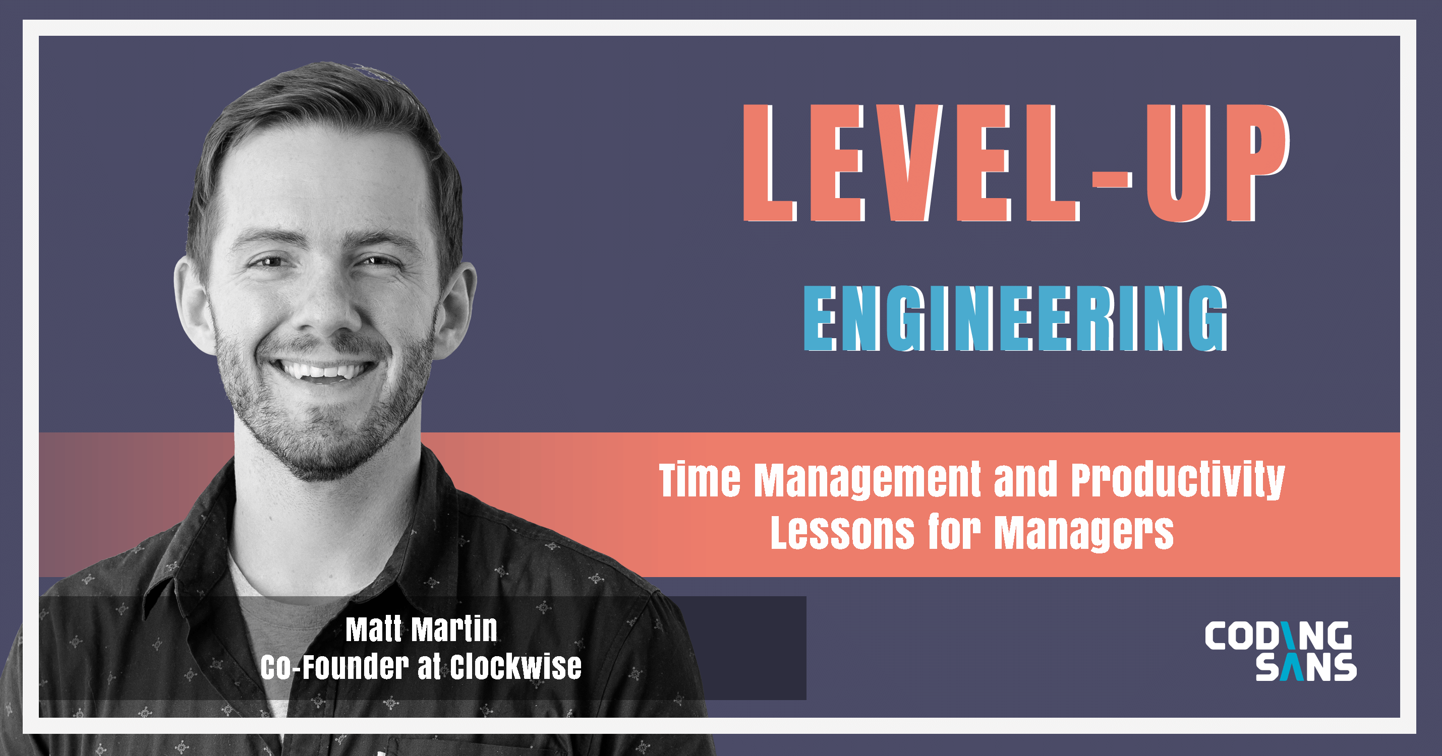 Time Management For Managers Level Up Engineering Podcast Matt Martin